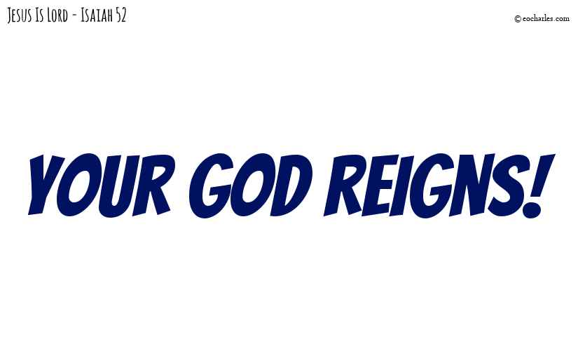 Your God reigns!