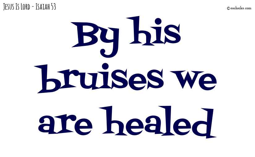 By his bruises we are healed