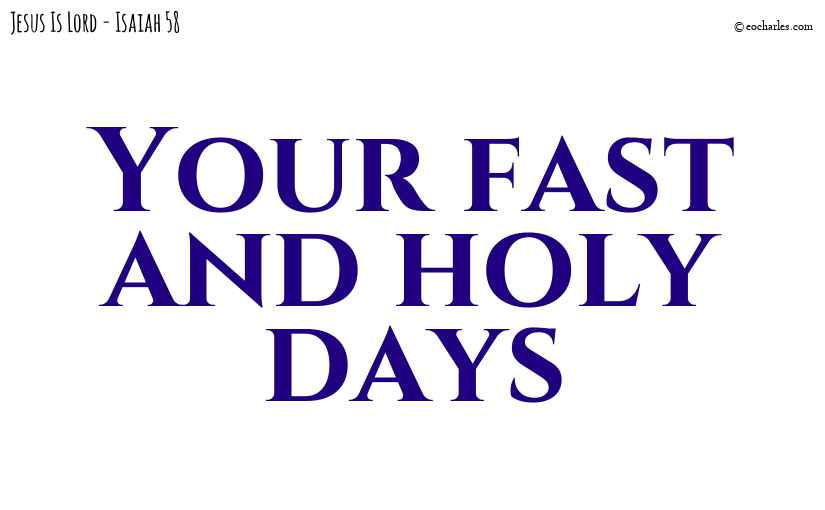 Your fast and holy days