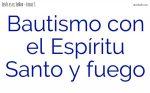 Jesucristo los bautizará con el Espíritu Santo y fuego