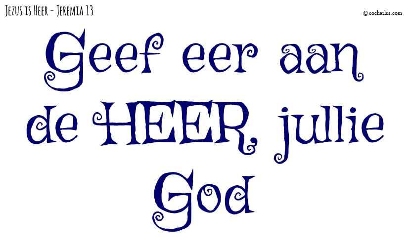 Geef eer aan de HEER, jullie God