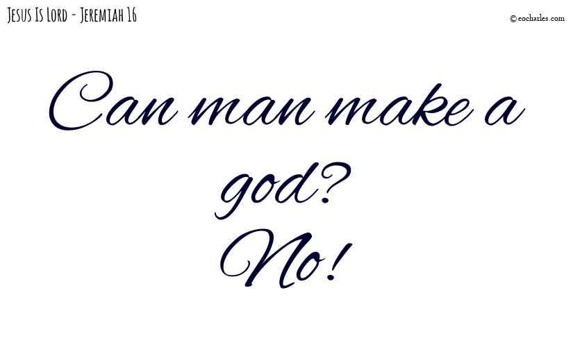 Can man make a god? No!