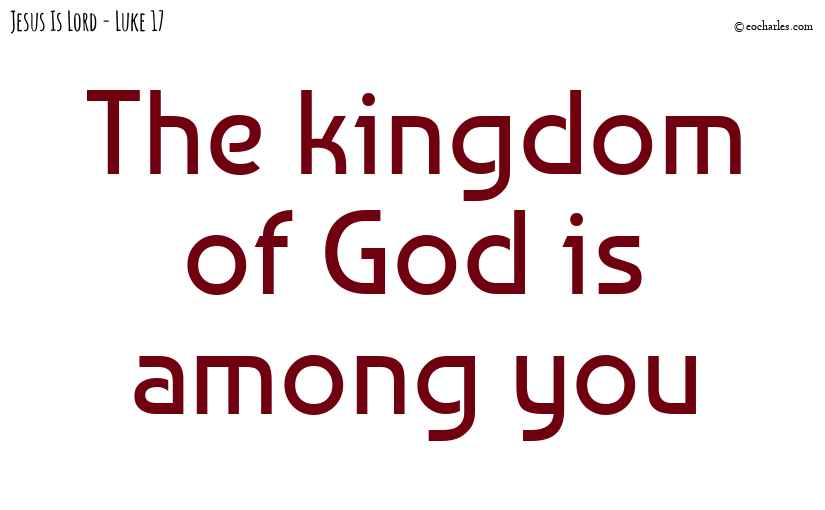 The kingdom of God is among you