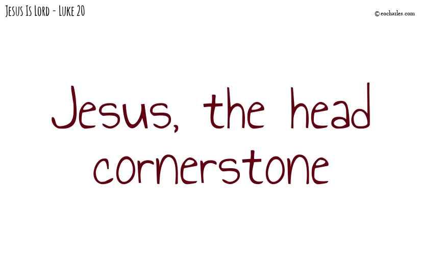 Jesus, the Head Stone of the Corner