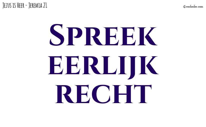 Spreek eerlijk recht