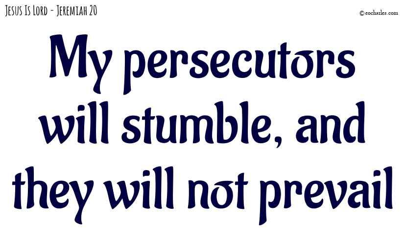 My persecutors will stumble