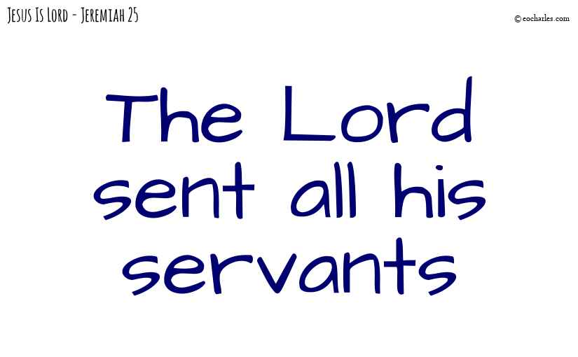 The Lord sent all his servants
