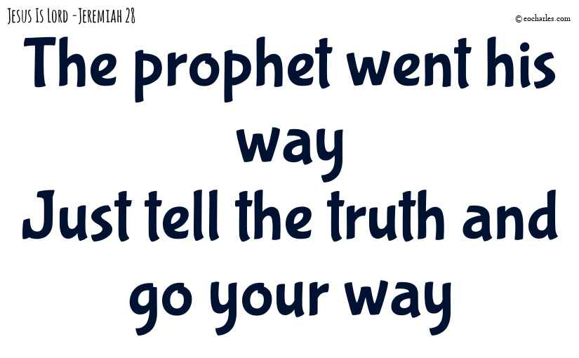 Just tell the truth and go your way