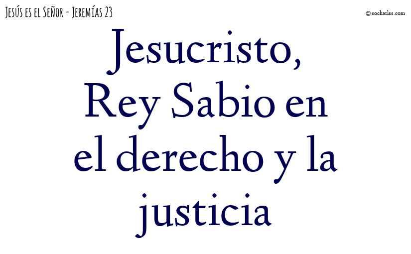 Jesucristo, Rey Sabio