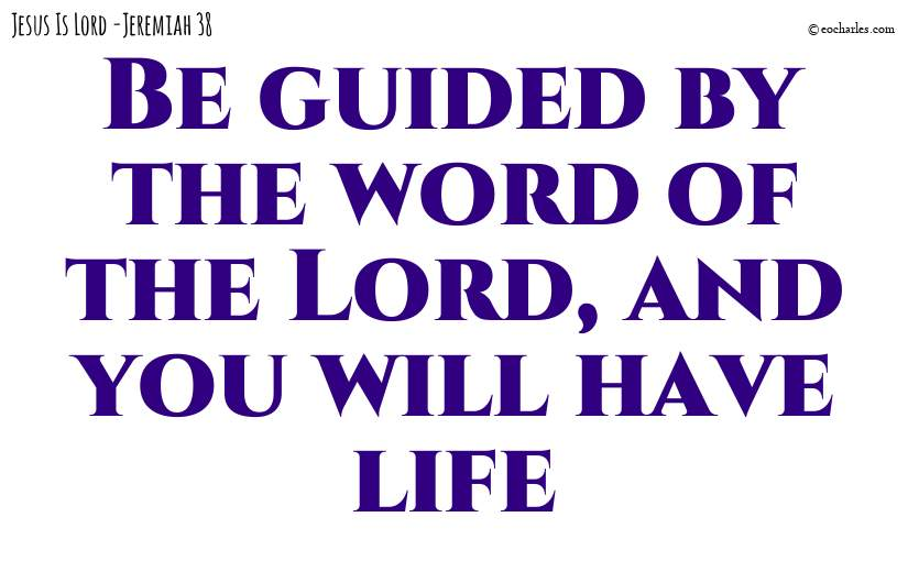 Be guided by the word of the Lord