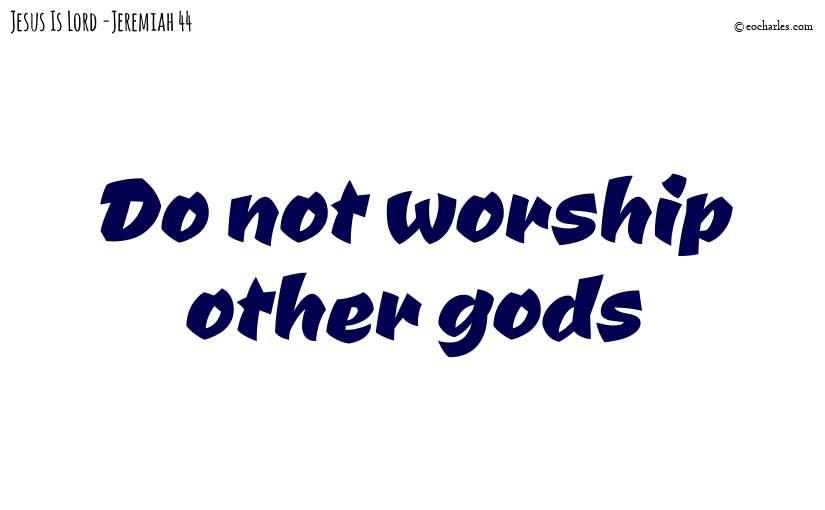 Do not worship other gods