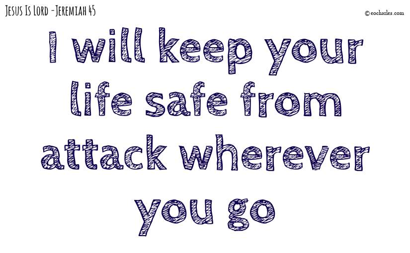 I will keep your life safe
