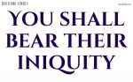 You shall bear their iniquity